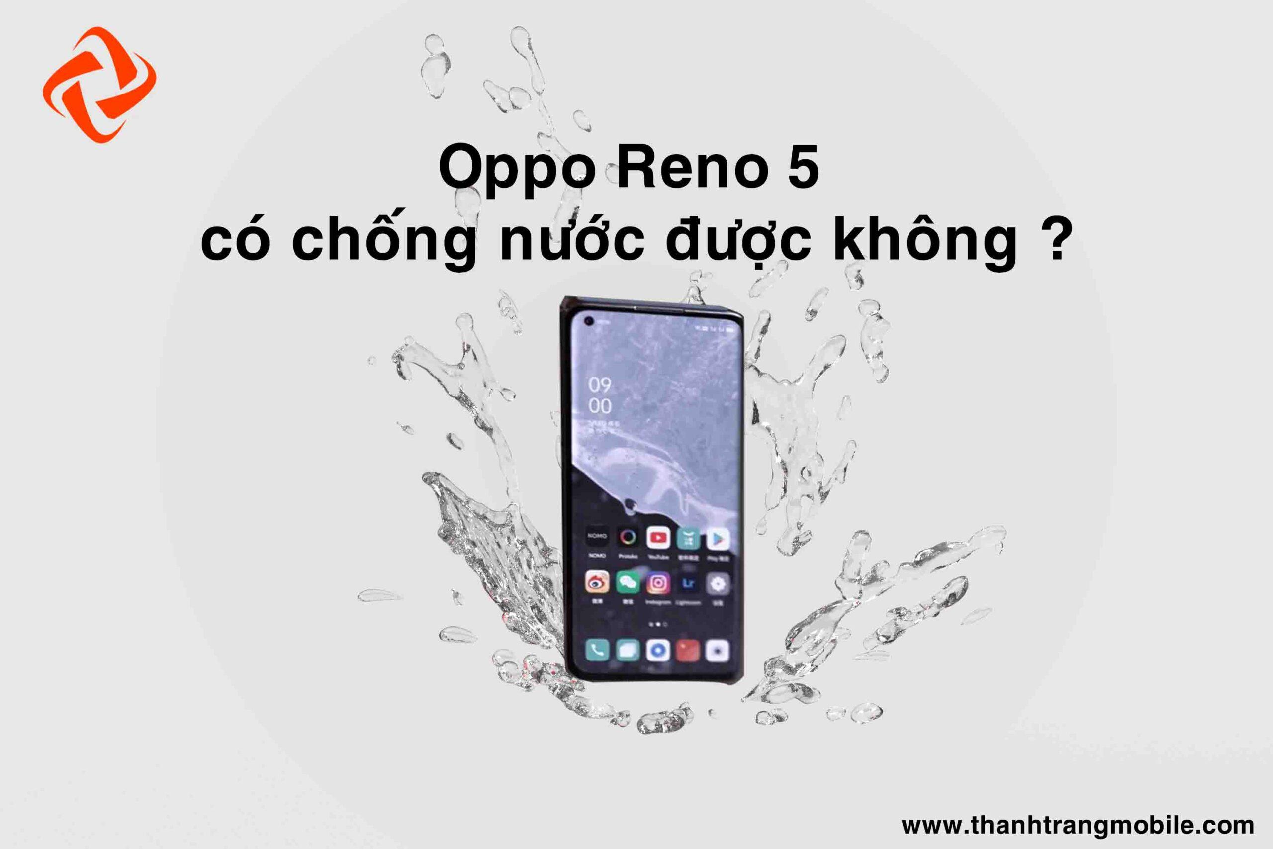 Oppo Reno 5 có kháng được nước không?